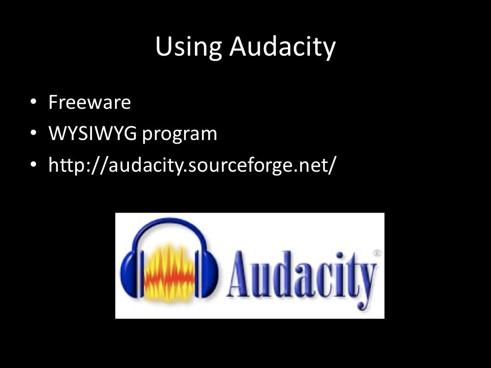 Using Audacity Freeware WYSIWYG program