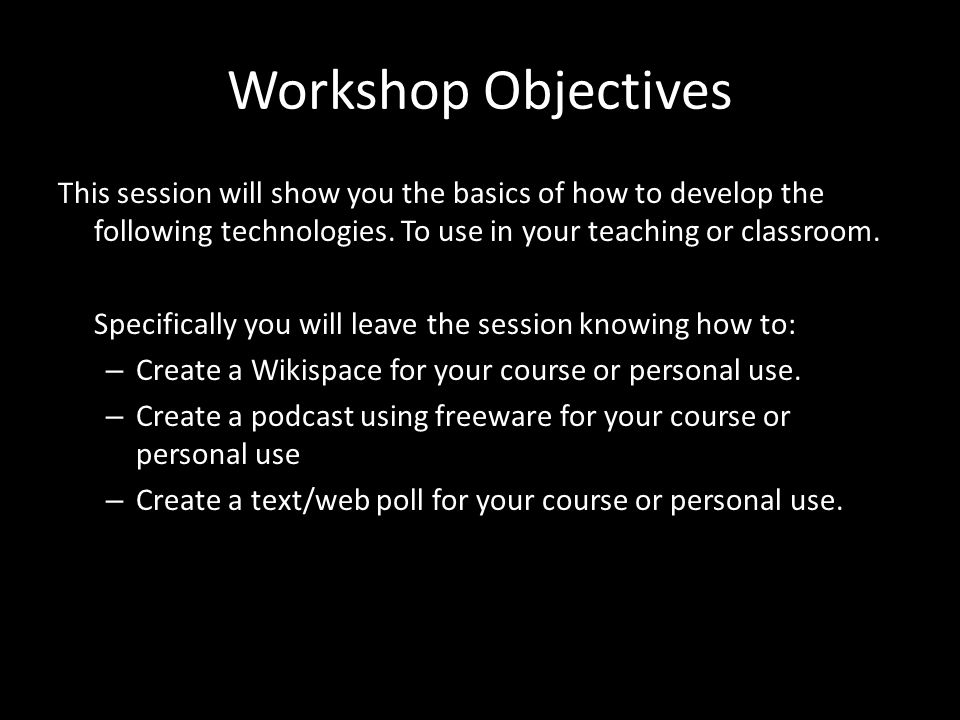 Workshop Objectives This session will show you the basics of how to develop the following technologies.