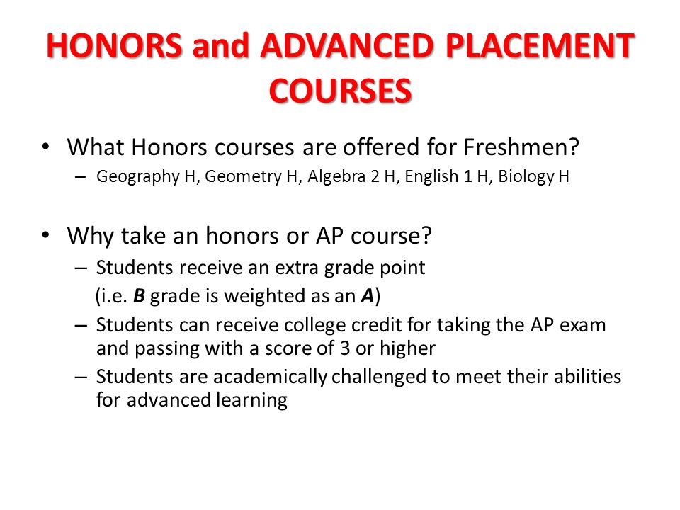 HONORS and ADVANCED PLACEMENT COURSES What Honors courses are offered for Freshmen.