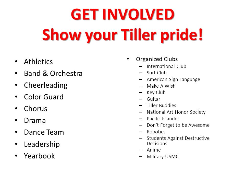 GET INVOLVED Show your Tiller pride.