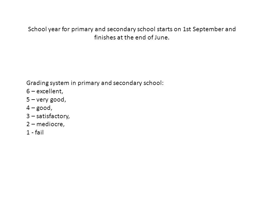 School year for primary and secondary school starts on 1st September and finishes at the end of June.