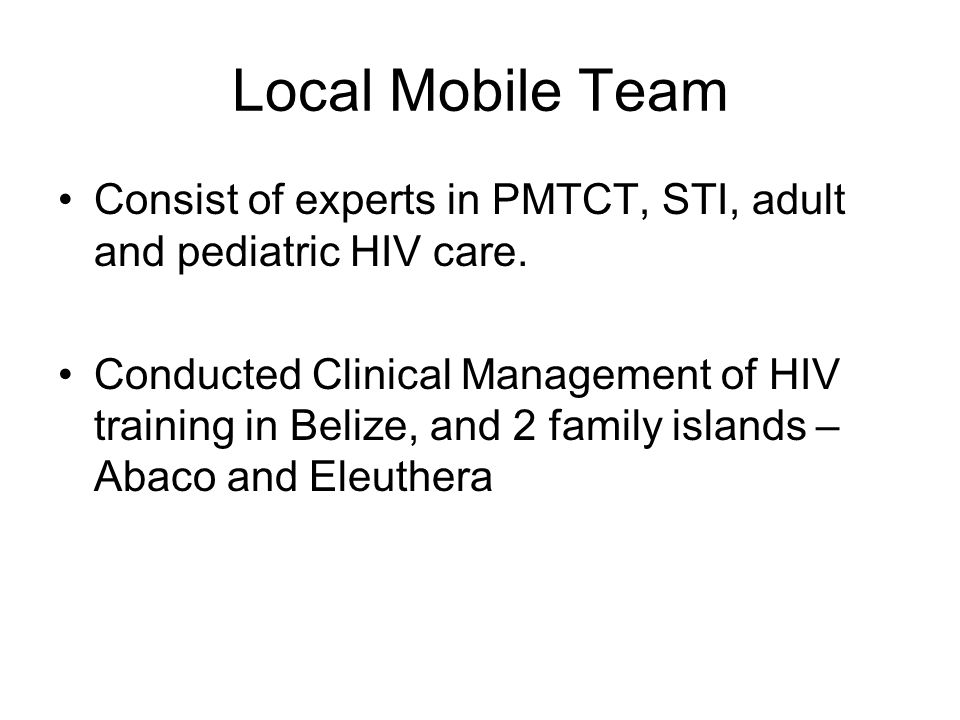 Local Mobile Team Consist of experts in PMTCT, STI, adult and pediatric HIV care.