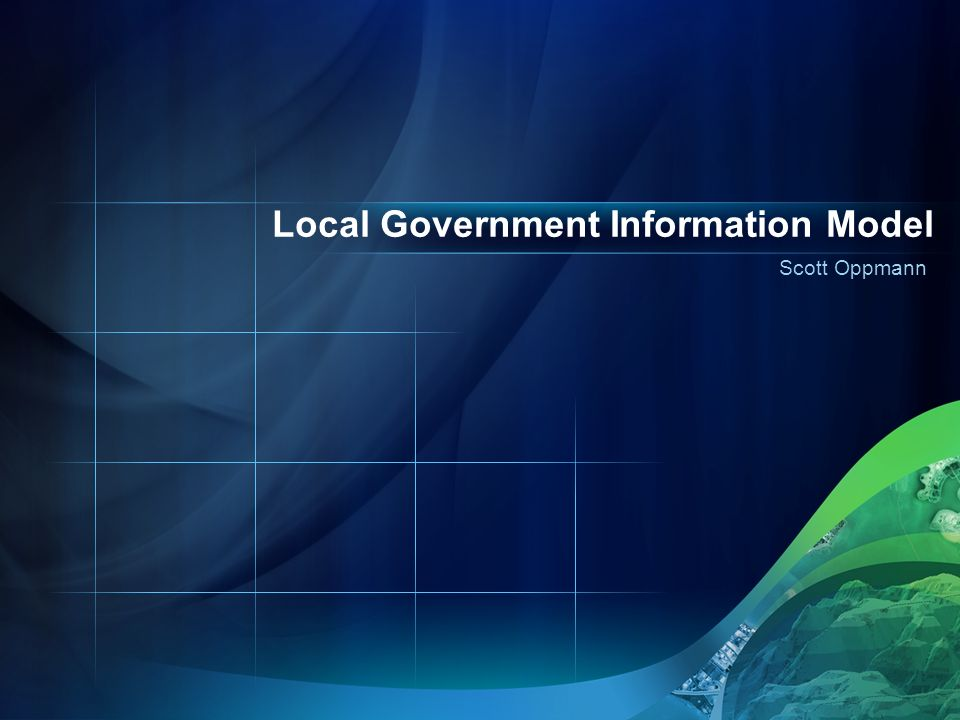 Scott Oppmann Local Government Information Model