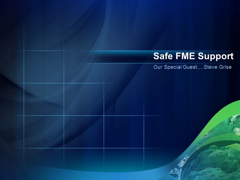 Our Special Guest….Steve Grise Safe FME Support