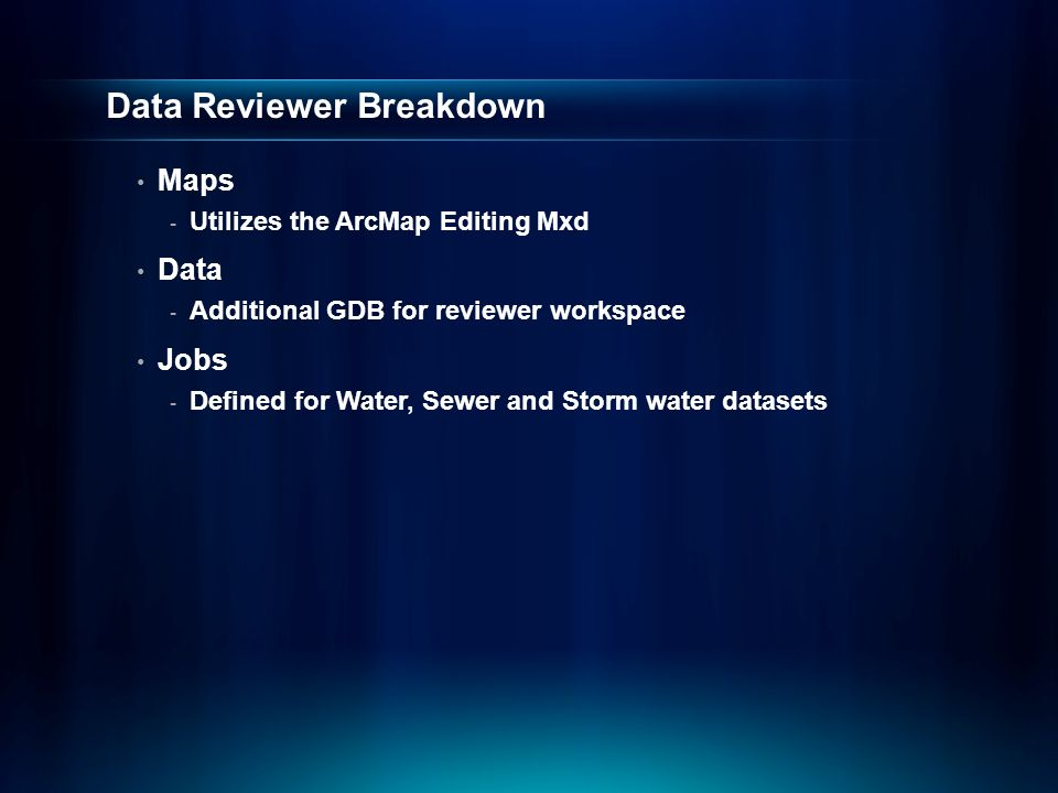 Data Reviewer Breakdown Maps - Utilizes the ArcMap Editing Mxd Data - Additional GDB for reviewer workspace Jobs - Defined for Water, Sewer and Storm water datasets