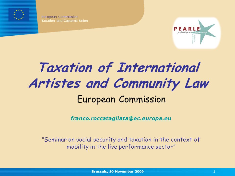 European Commission Taxation and Customs Union Brussels, 10 November Taxation of International Artistes and Community Law European Commission Seminar on social security and taxation in the context of mobility in the live performance sector