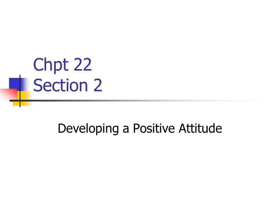 Chpt 22 Section 2 Developing a Positive Attitude