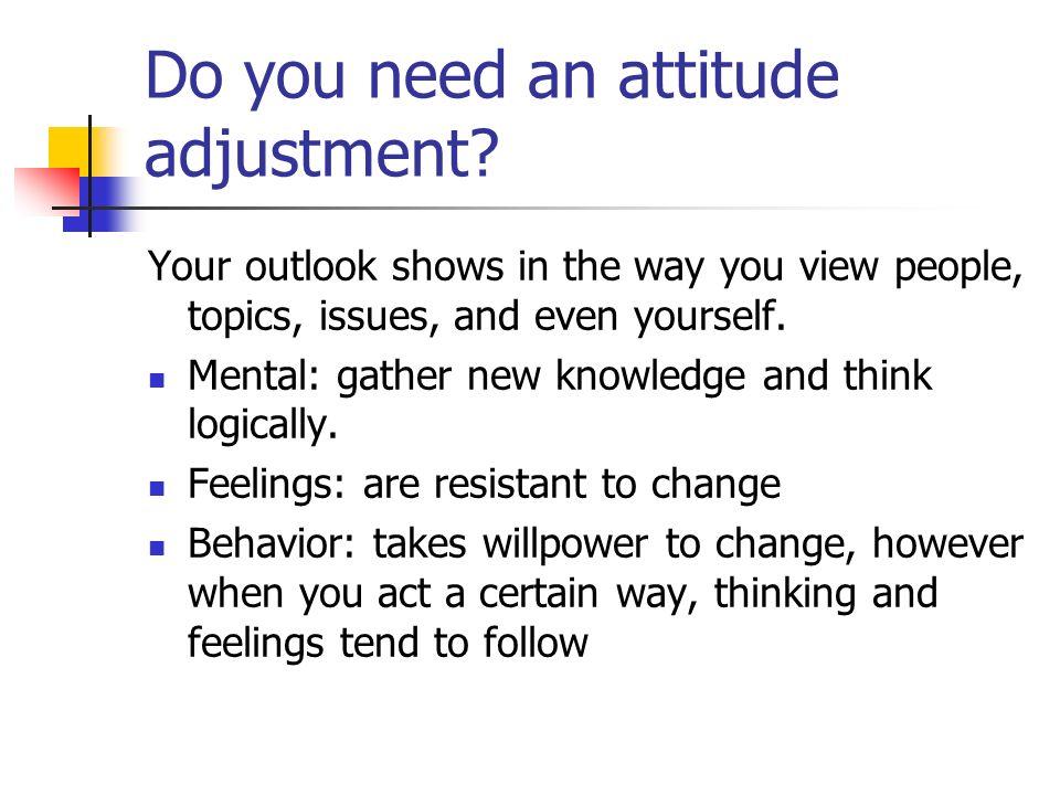 Do you need an attitude adjustment.