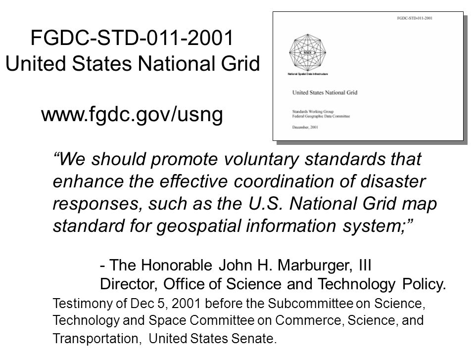 Fgdc Std United States National Grid We Should Promote Voluntary Standards That Enhance The Effective Coordination Of Disaster Responses Such As The U S