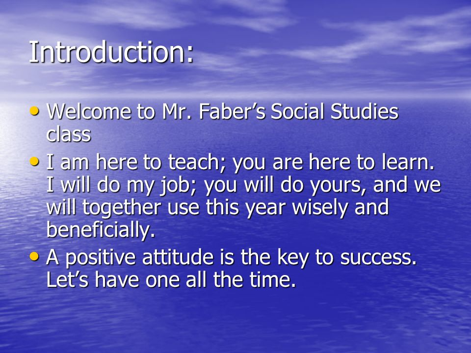 Introduction: Welcome to Mr. Faber's Social Studies class Welcome to Mr.