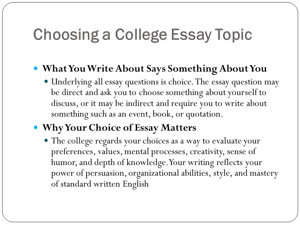 college essay topcs Choose from 100 most effective debatable argumentative essay topics to write about 100 great argumentative essay topics  school students feel less pressure than college and university peers higher academic levels require higher knowledge and broader set of skills that is why students from colleges receive more complicated assignments.