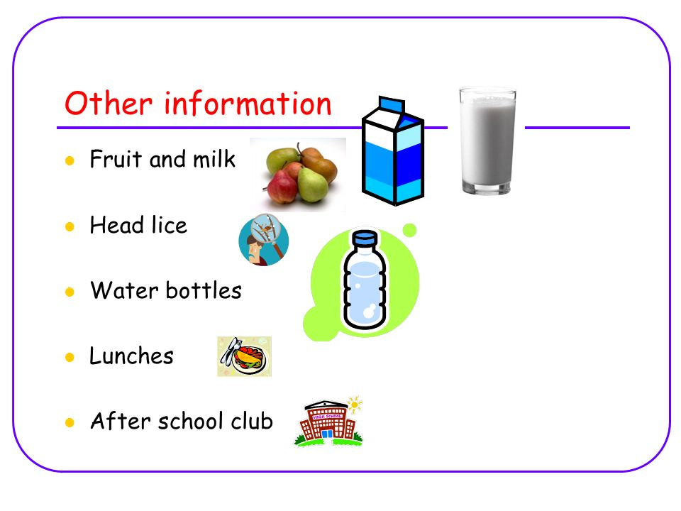 Other information Fruit and milk Head lice Water bottles Lunches After school club