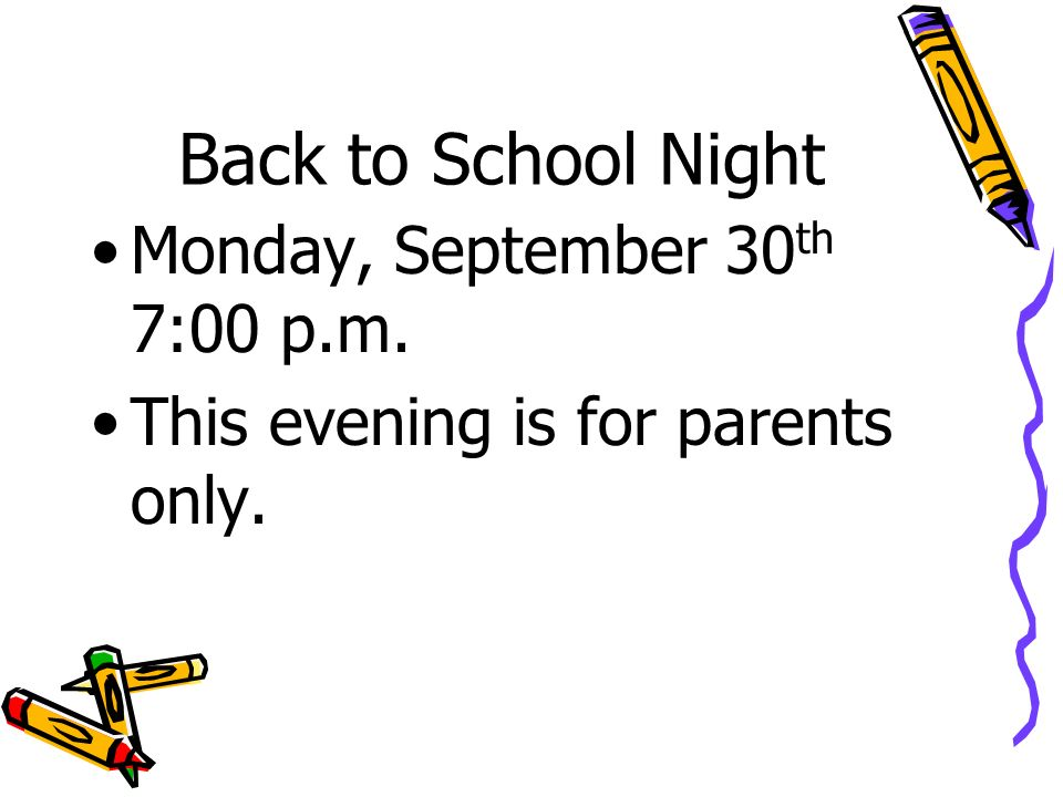 Back to School Night Monday, September 30 th 7:00 p.m. This evening is for parents only.