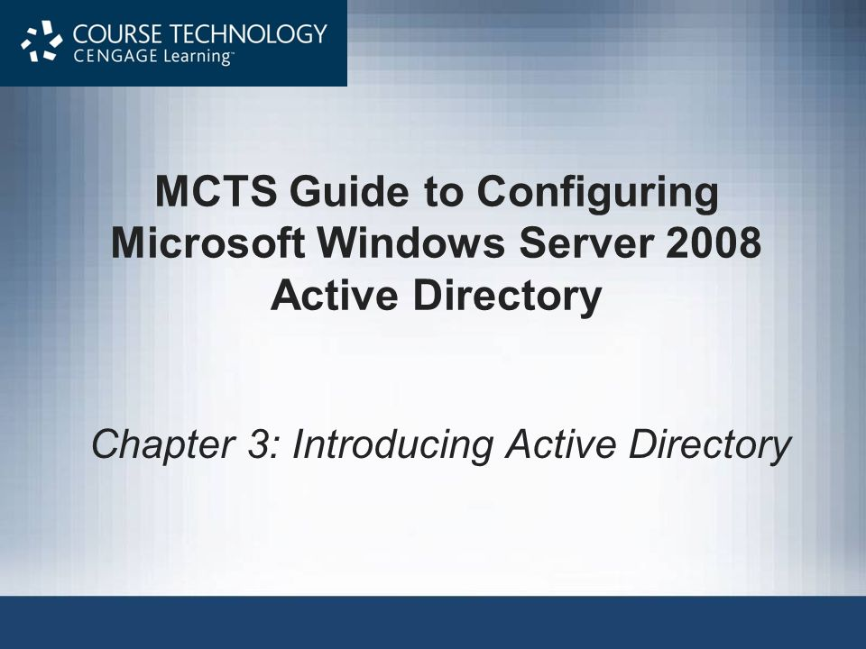 MCTS Guide to Configuring Microsoft Windows Server 2008 Active Directory Chapter 3: Introducing Active Directory