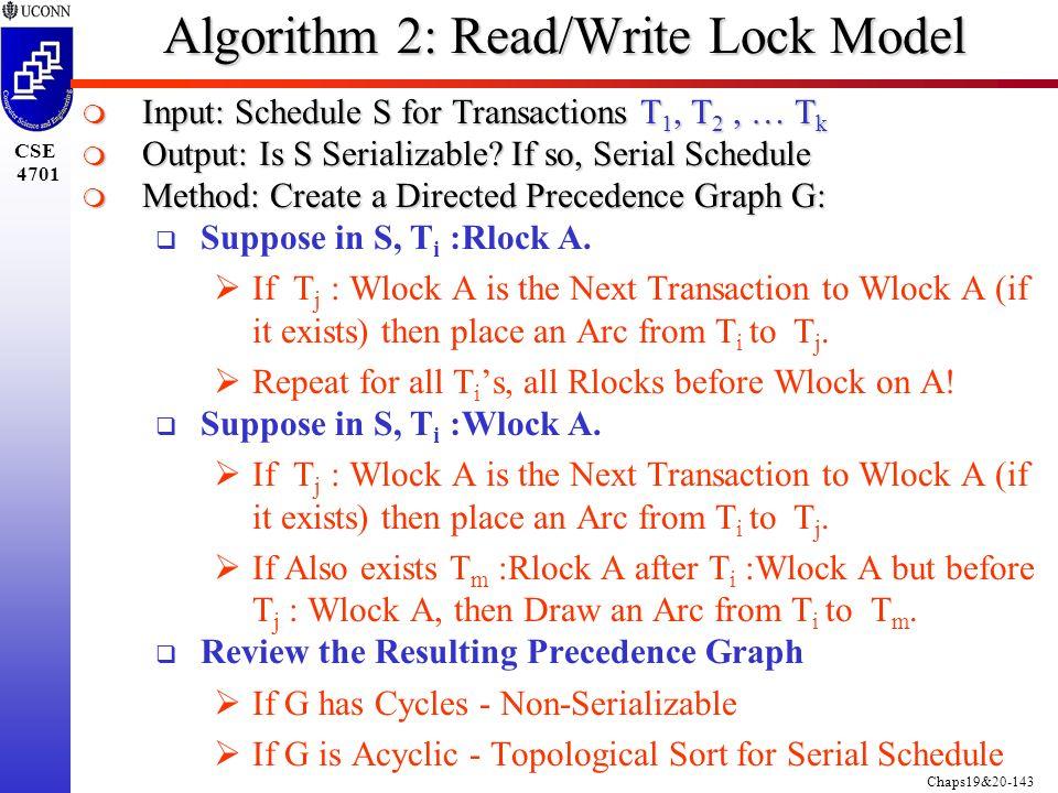 Chaps19&20-143 CSE 4701 Algorithm 2: Read/Write Lock Model  Input: Schedule S for Transactions T 1, T 2, … T k  Output: Is S Serializable.