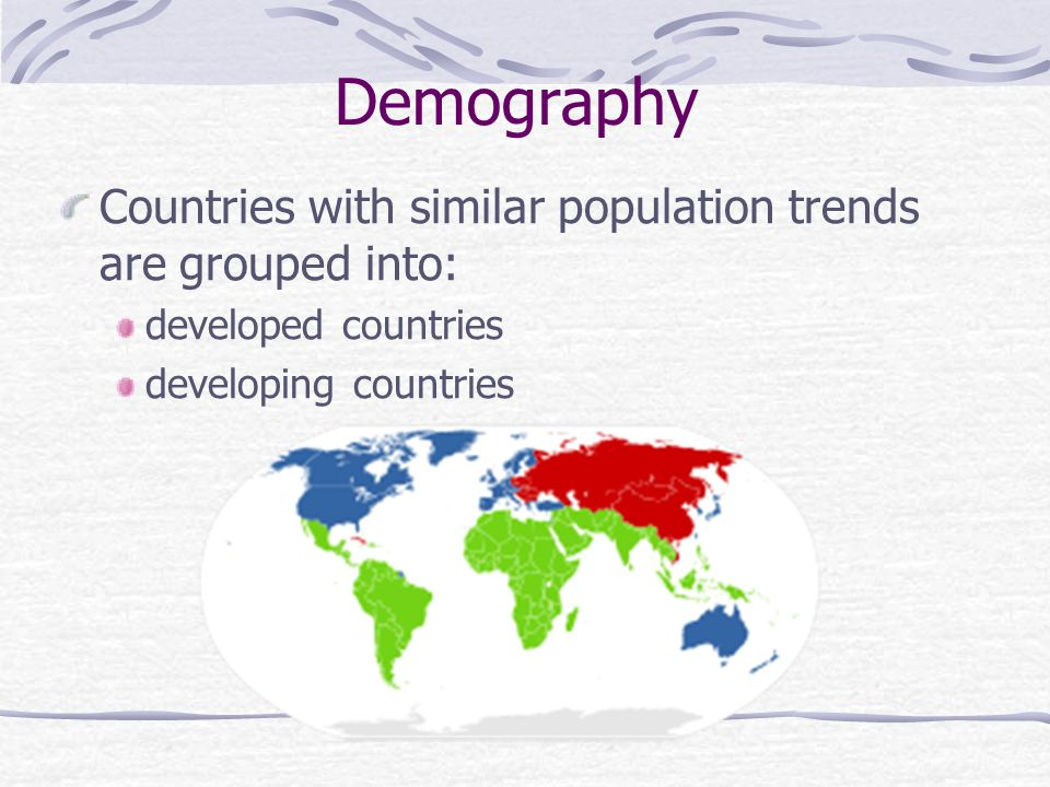 Countries with similar population trends are grouped into: developed countries developing countries