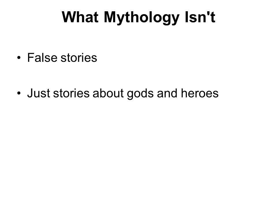 What Mythology Isn t False stories Just stories about gods and heroes