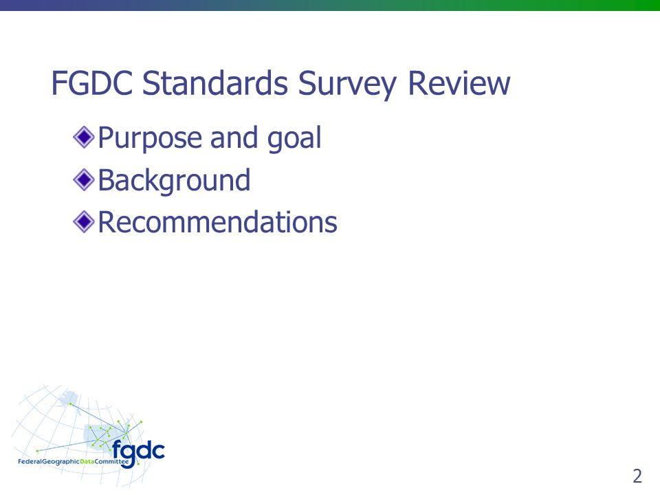2 FGDC Standards Survey Review Purpose and goal Background Recommendations