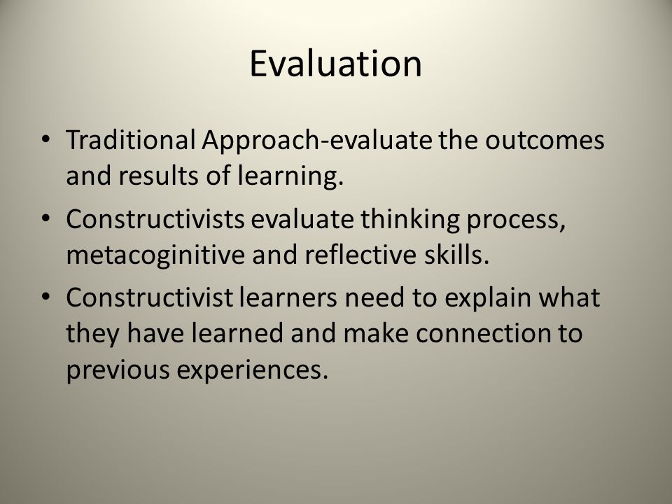 Evaluation Traditional Approach-evaluate the outcomes and results of learning.