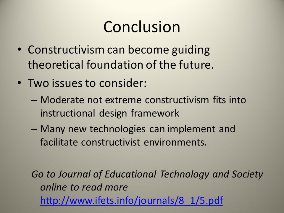 Conclusion Constructivism can become guiding theoretical foundation of the future.