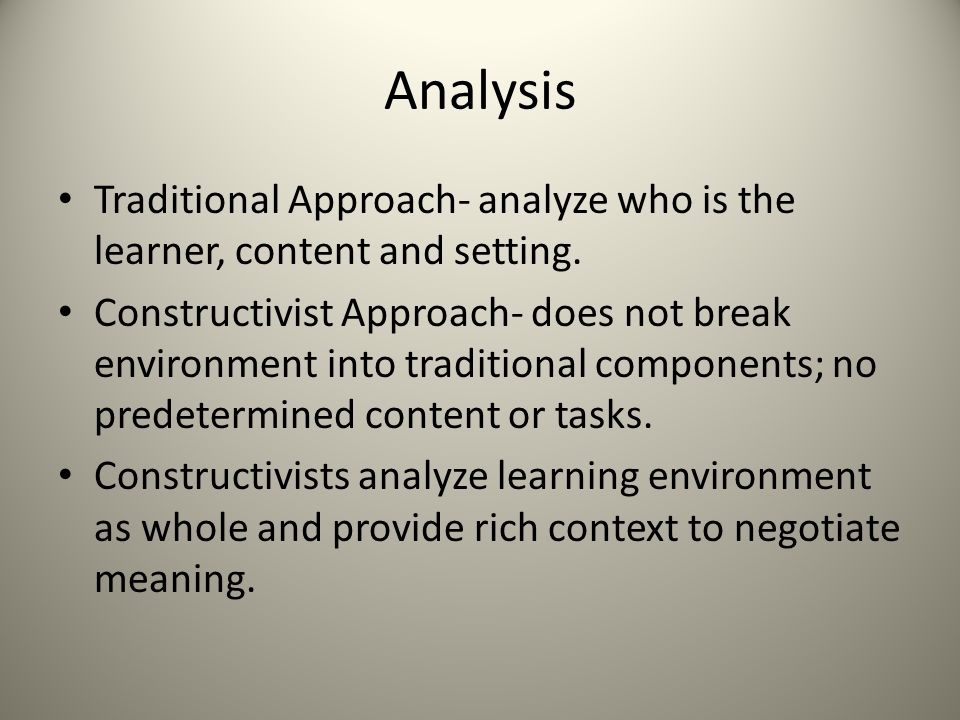 Analysis Traditional Approach- analyze who is the learner, content and setting.
