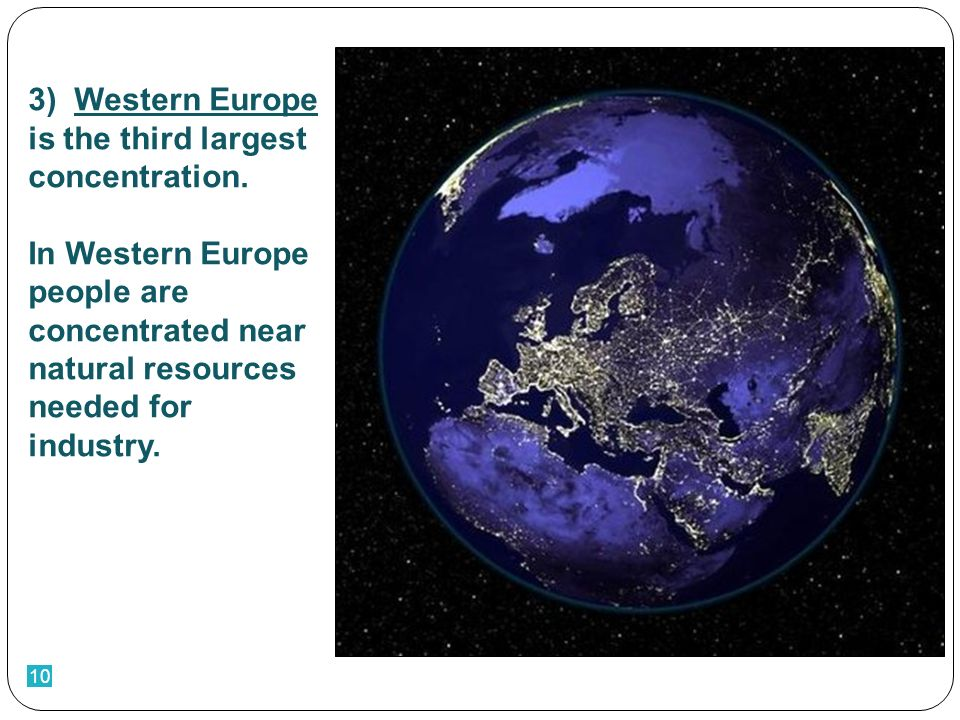 10 3) Western Europe is the third largest concentration.
