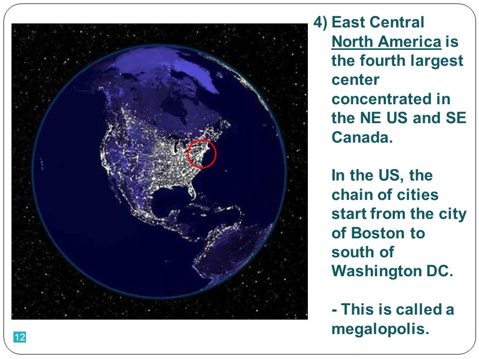 12 4)East Central North America is the fourth largest center concentrated in the NE US and SE Canada.