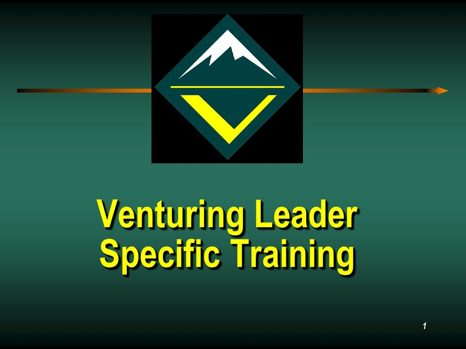 1 Venturing Leader Specific Training Venturing Leader Specific Training