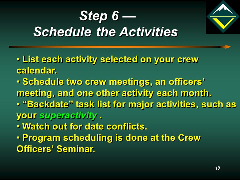 10 Step 6 — Schedule the Activities Step 6 — Schedule the Activities List each activity selected on your crew calendar.