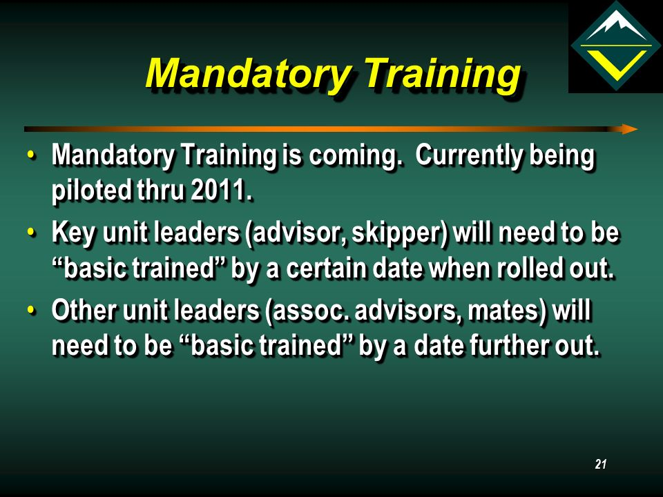 Mandatory Training Mandatory Training is coming. Currently being piloted thru