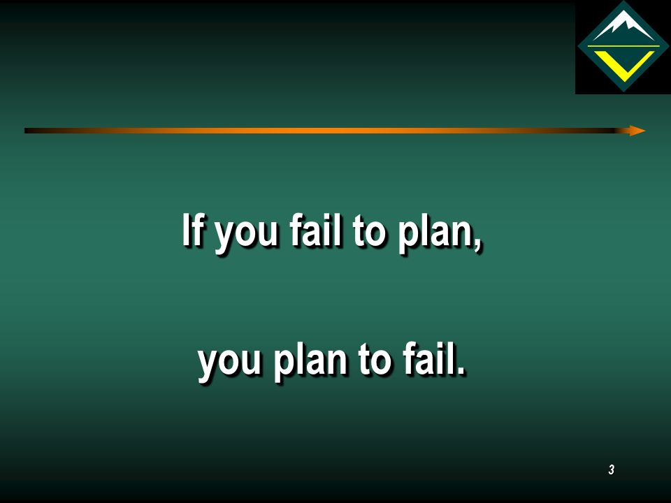 3 If you fail to plan, you plan to fail. If you fail to plan, you plan to fail.