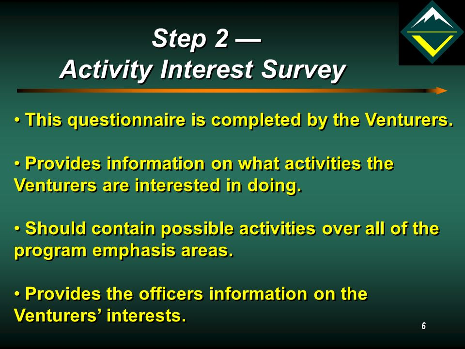 6 Step 2 — Activity Interest Survey Step 2 — Activity Interest Survey This questionnaire is completed by the Venturers.
