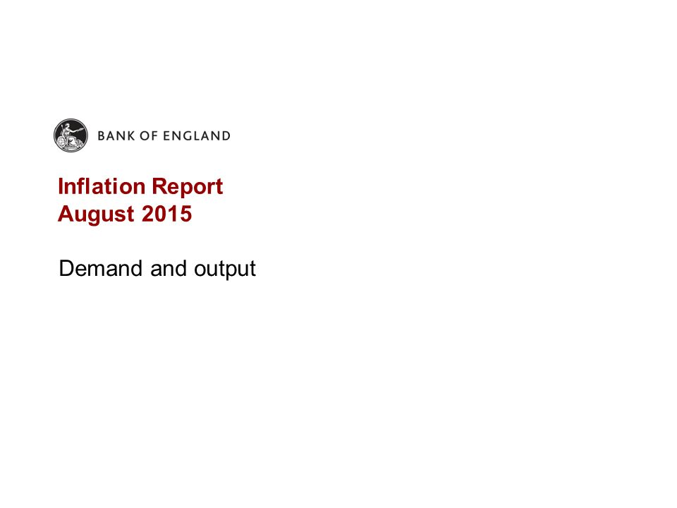 Inflation Report August 2015 Demand and output