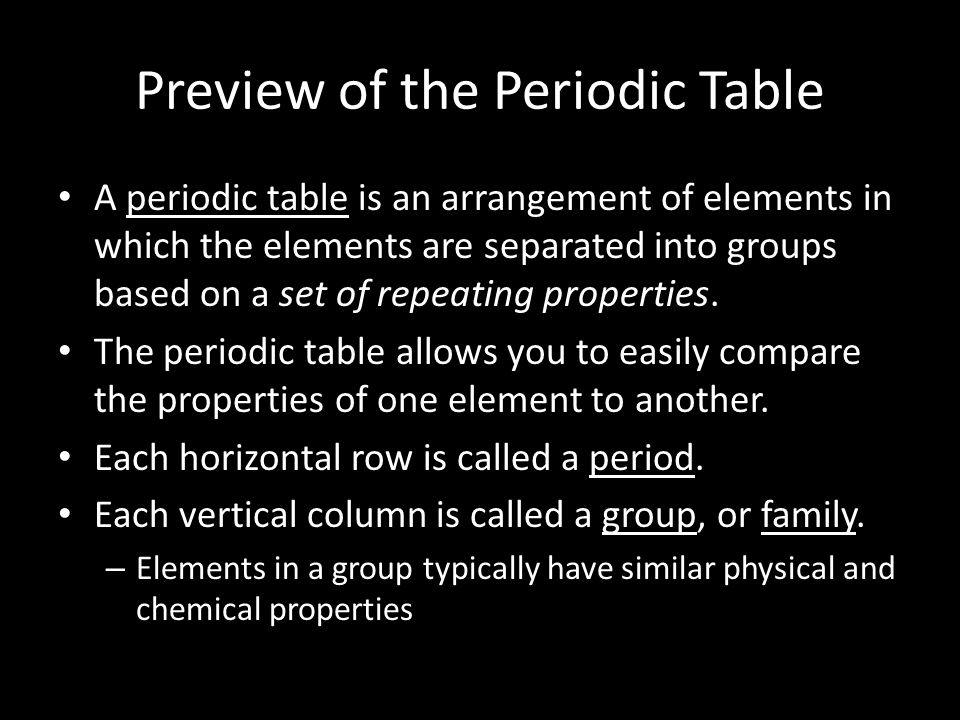 Preview of the Periodic Table A periodic table is an arrangement of elements in which the elements are separated into groups based on a set of repeating properties.