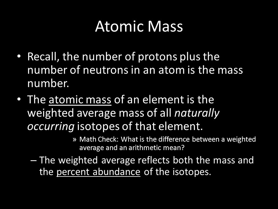 Atomic Mass Recall, the number of protons plus the number of neutrons in an atom is the mass number.