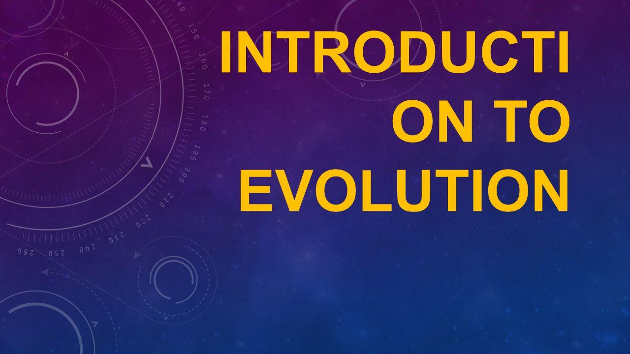 1 INTRODUCTI ON TO EVOLUTION