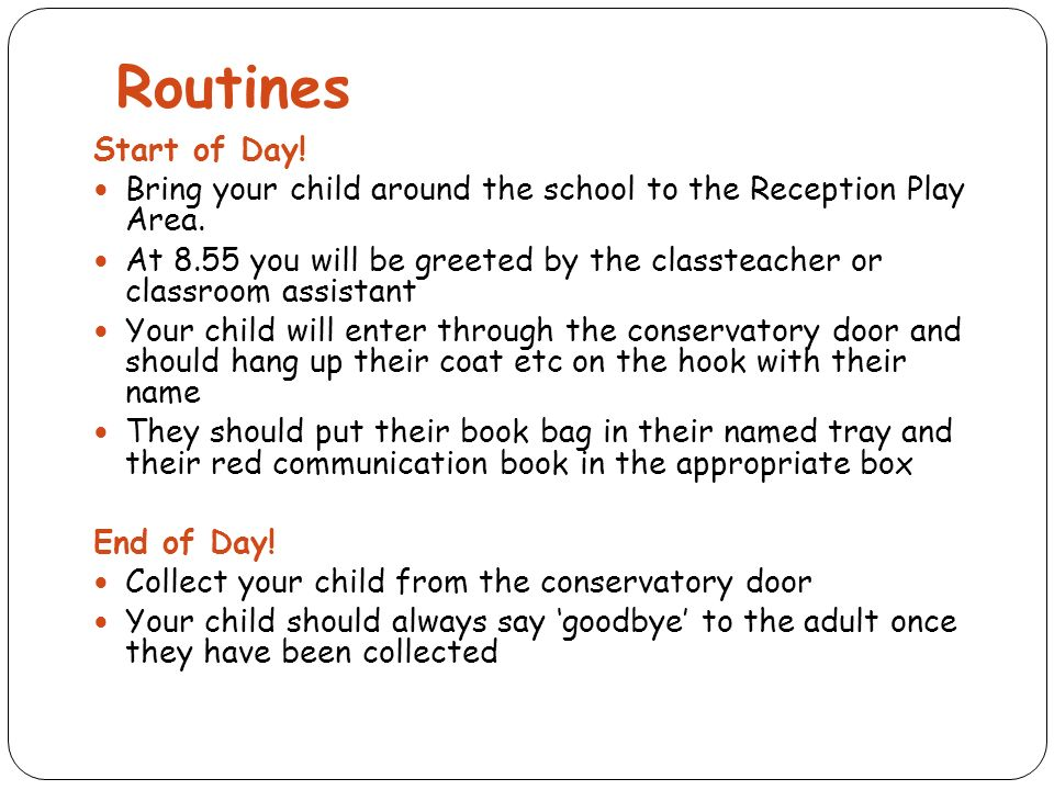Routines Start of Day. Bring your child around the school to the Reception Play Area.