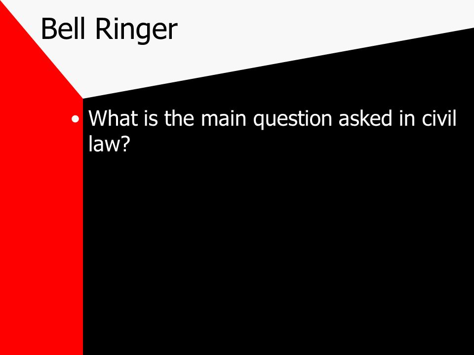 Bell Ringer What is the main question asked in civil law