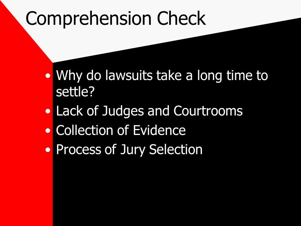 Comprehension Check Why do lawsuits take a long time to settle.
