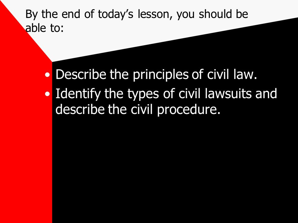 By the end of today's lesson, you should be able to: Describe the principles of civil law.