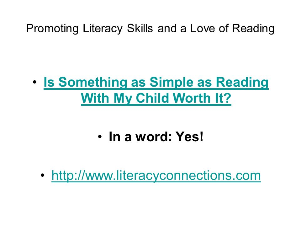 Promoting Literacy Skills and a Love of Reading Is Something as Simple as Reading With My Child Worth It Is Something as Simple as Reading With My Child Worth It.