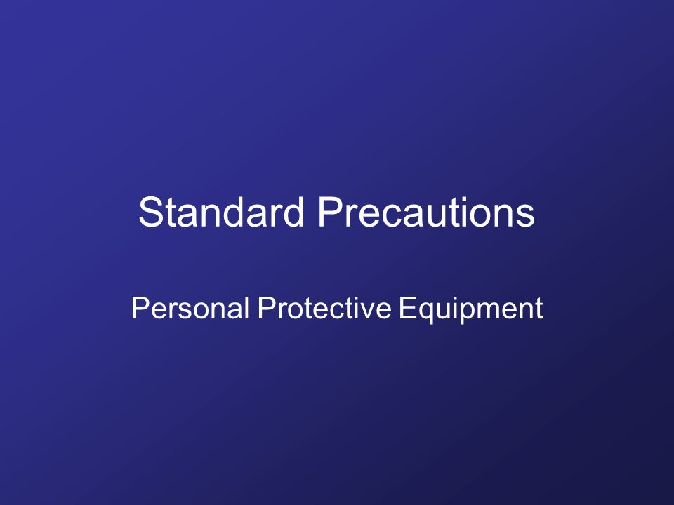Standard Precautions Personal Protective Equipment