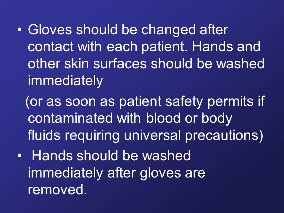 Gloves should be changed after contact with each patient.