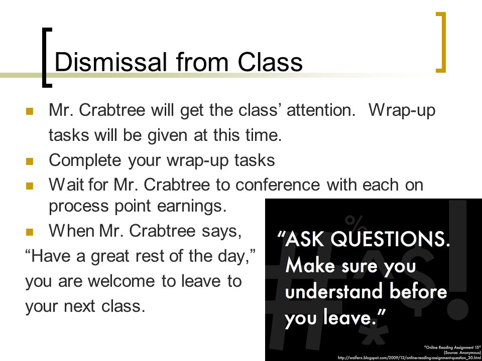 Dismissal from Class Mr. Crabtree will get the class' attention.