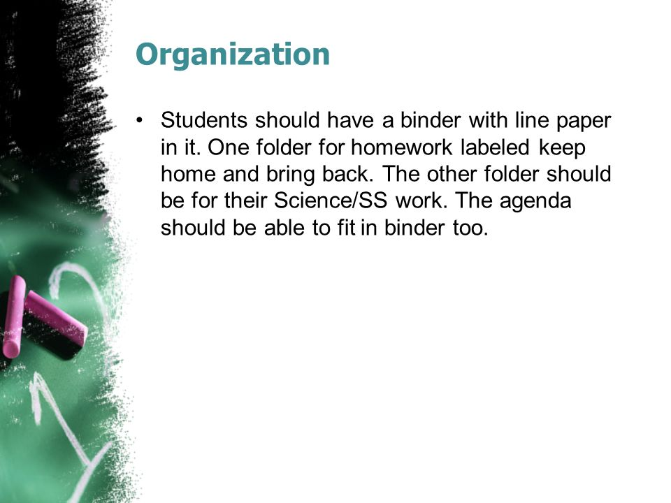 Organization Students should have a binder with line paper in it.