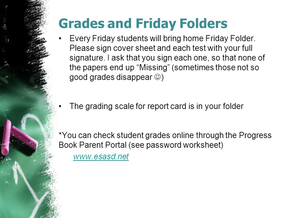 Grades and Friday Folders Every Friday students will bring home Friday Folder.