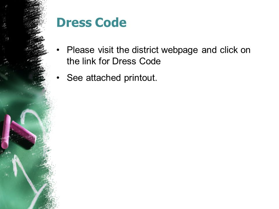 Dress Code Please visit the district webpage and click on the link for Dress Code See attached printout.