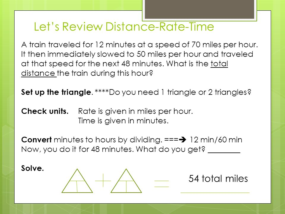 Let's Review Distance-Rate-Time A train traveled for 12 minutes at a speed of 70 miles per hour.