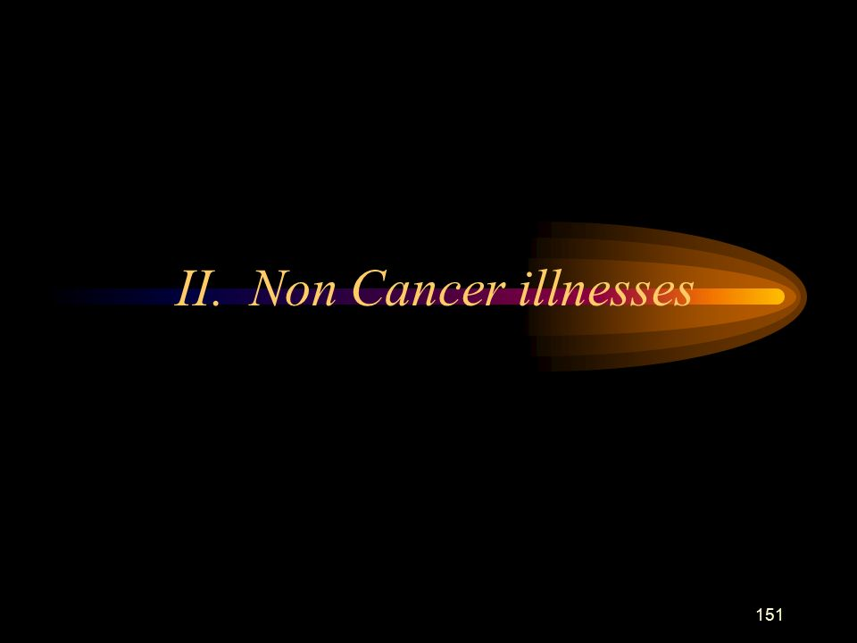 151 II. Non Cancer illnesses