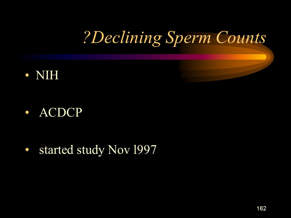 162 Declining Sperm Counts NIH ACDCP started study Nov l997